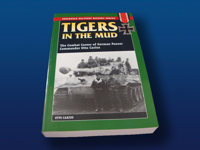 Tigers in the Mud: The combat career of Otto Carius